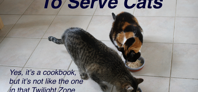 "Book cover for ""To Serve Cats: Yes, It's a Cookbook, But It's Not Like the One In That Twilight Zone Episode"